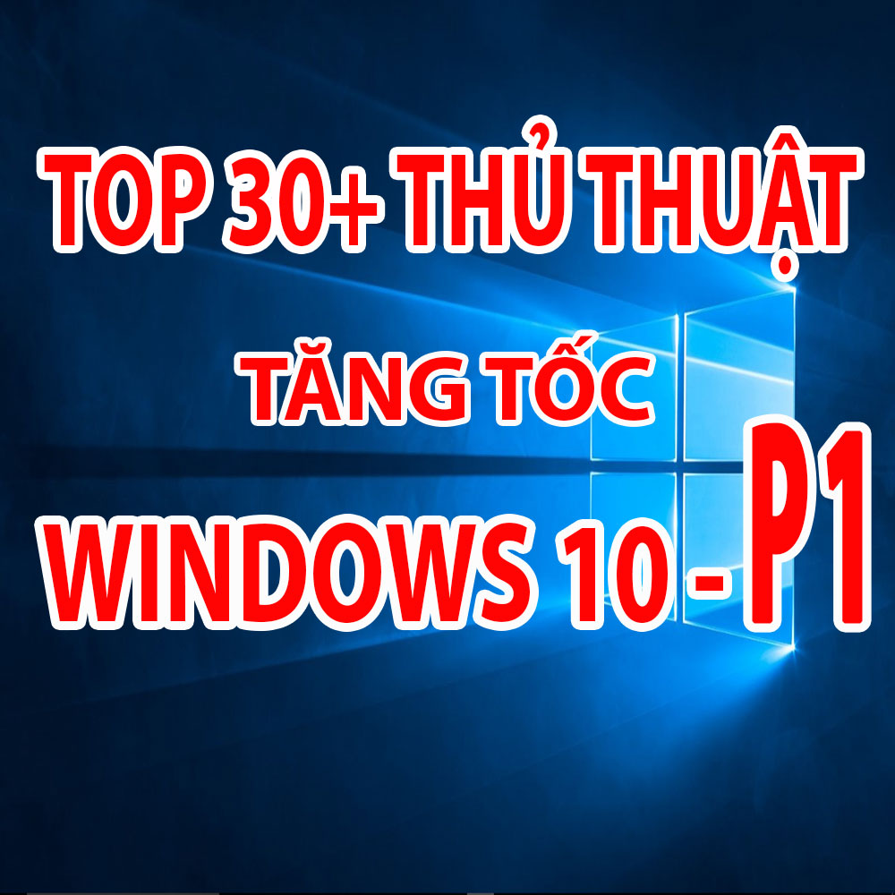 thu-thuat-tang-toc-windows-10-p1
