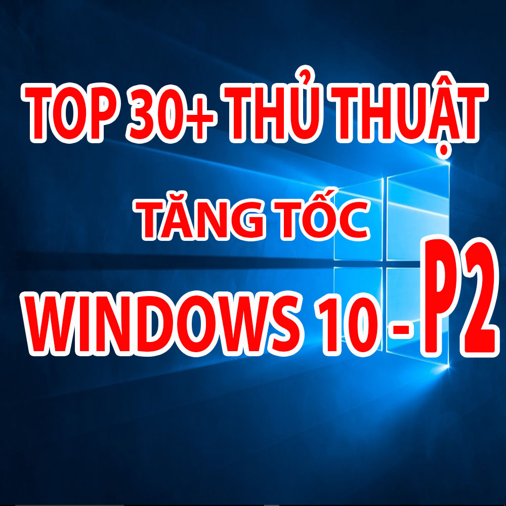 thu-thuat-tang-toc-windows-10-p2